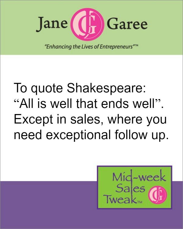 "To quote Shakespeare:  ""All is well that ends well"".  Except in sales, where you need exceptional follow up."
