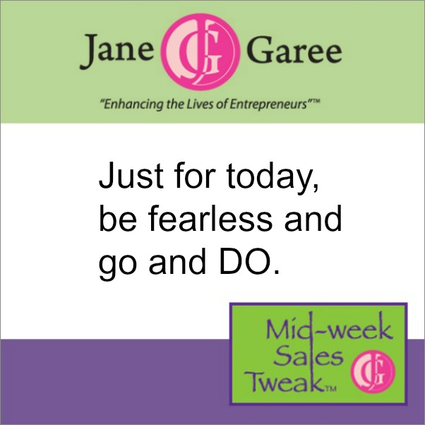 Just for today, be fearless and go and DO.