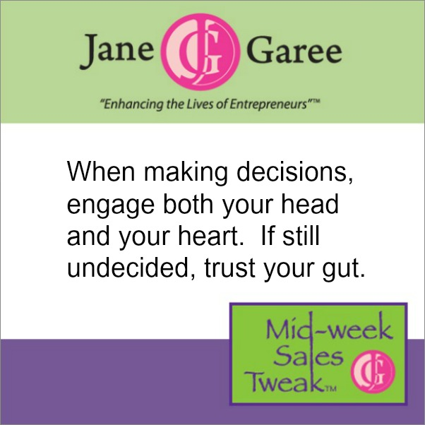 When making decisions, engage both your head and your heart.  If still undecided, trust your gut.