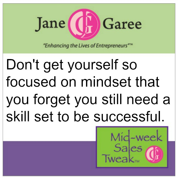 Don't get yourself so focused on mindset that you forget you still need a skill set to be successful.