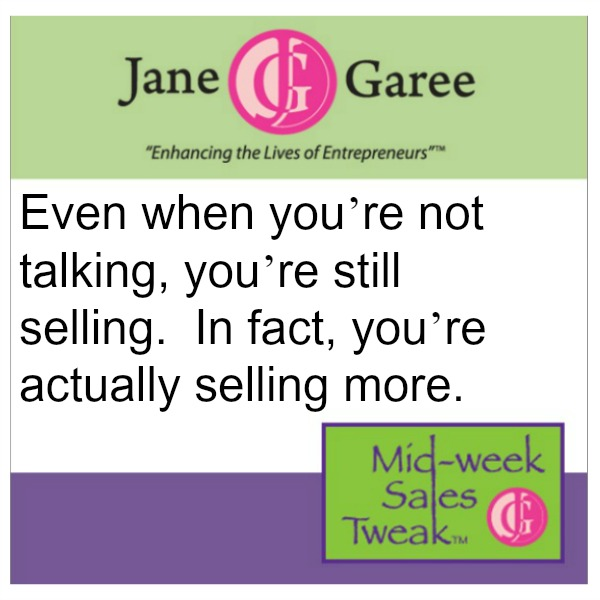 Even when you're not talking, you're still selling.  In fact, you're actually selling more.