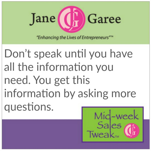 Don't speak until you have all the information you need. You get this information by asking more questions.