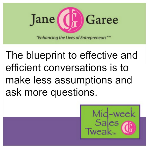 The blueprint to effective and efficient conversations is to make less assumptions and ask more questions.