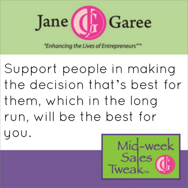 Support people in making the decision that's best for them, which in the long run, will be the best for you.