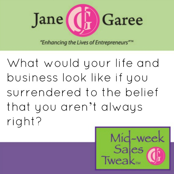 What would your life and business look like if you surrendered to the belief that you aren't always right?