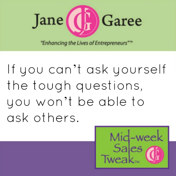If you can't ask yourself the tough questions, you won't be able to ask others