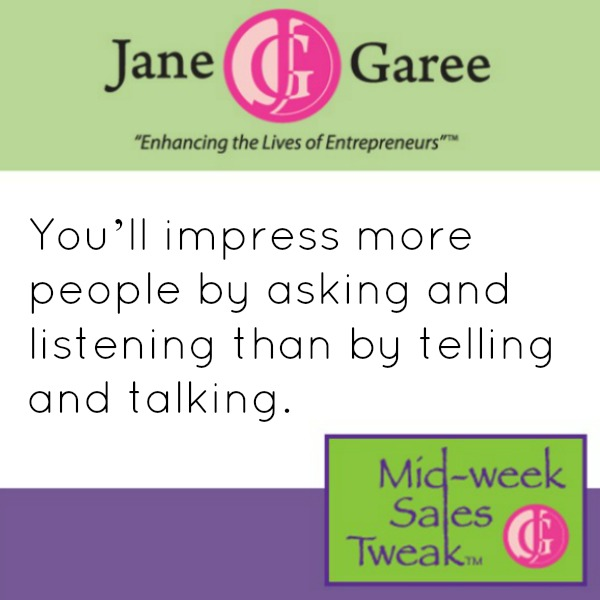 You'll impress more people by asking and listening than by telling and talking.